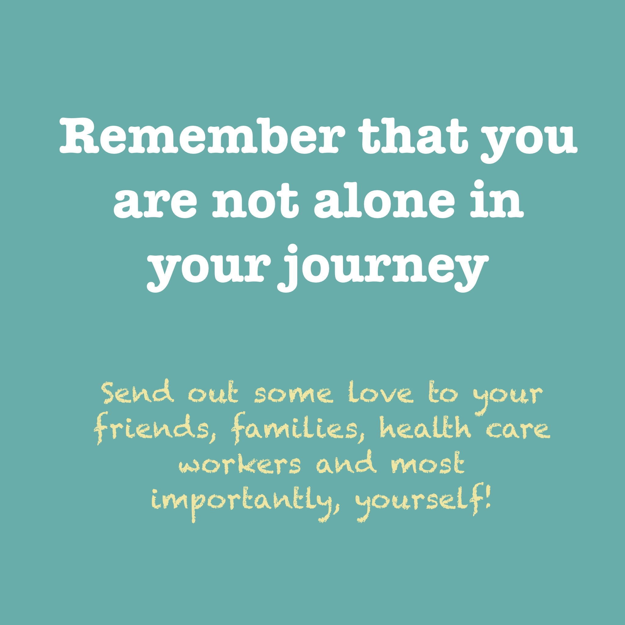 Remember that you are not alone